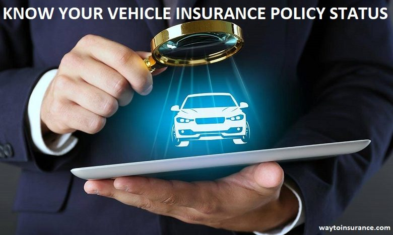 KNOW YOUR VEHICLE INSURANCE POLICY STATUS